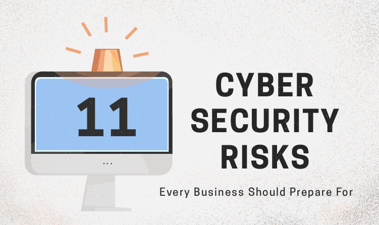 11 Cyber Security Risks Every Business Should Prepare For