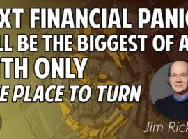 Jim Rickards: Next Financial Panic Will Be The Biggest Of All, With Only One Place To Turn…