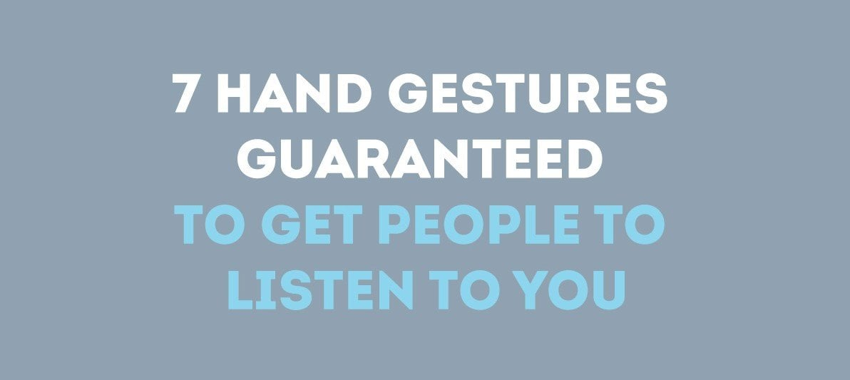 Hand Gestures Guaranteed To Get People To Listen To You