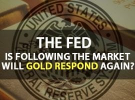 The Fed is Following the Market – Will Gold Respond Again?