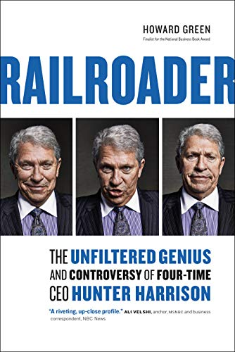 Railroader The Unfiltered Genius And Controversy Of Hunter Harrison